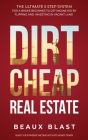 Dirt Cheap Real Estate: The Ultimate 5 Step System for a Broke Beginner to get INSANE ROI by Flipping and Investing in Vacant Land Build your Cover Image