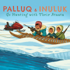 Palluq and Inuluk Go Hunting with Their Ataata: English Edition Cover Image