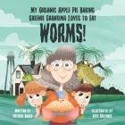 My organic apple pie baking greenie grandma loves to eat worms Cover Image