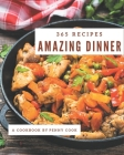 365 Amazing Dinner Recipes: The Best Dinner Cookbook that Delights Your Taste Buds Cover Image
