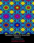 Tessellation Patterns For Stress-Relief Volume 4: Adult Coloring Book Cover Image