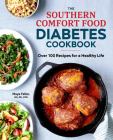 The Southern Comfort Food Diabetes Cookbook: Over 100 Recipes for a Healthy Life Cover Image