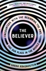 The Believer: Encounters with the Beginning, the End, and our Place in the Middle Cover Image