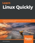 Learn Linux Quickly: A beginner-friendly guide to getting up and running with the world's most powerful operating system Cover Image