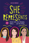 She Represents: 44 Women Who Are Changing Politics . . . and the World Cover Image