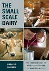 The Small-Scale Dairy: The Complete Guide to Milk Production for the Home and Market Cover Image