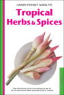 Handy Pocket Guide to Tropical Herbs & Spices: Clear Identification Photos and Explanatory Text for the 35 Most Common Herbs & Spices Found in Thailan (Handy Pocket Guides) Cover Image