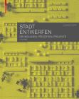 Stadt Entwerfen: Grundlagen, Prinzipien, Projekte Cover Image