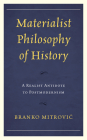 Materialist Philosophy of History: A Realist Antidote to Postmodernism Cover Image