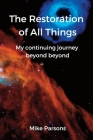The Restoration of all Things: My continuing journey beyond beyond Cover Image
