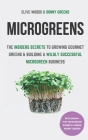 Microgreens: The Insiders Secrets To Growing Gourmet Greens & Building A Wildly Successful Microgreen Business Cover Image