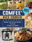 COMFEE' Rice Cooker Cookbook 2021: Healthy, Fast & Fresh Recipes for Smart People on A Budget Cover Image