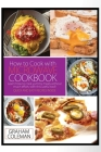 How to Cook with Microwave Cookbook: Learn How to Cook Yummy Meals Without Muche Effort, with This Useful Tool! Quick and Easy Recipes Inside Cover Image