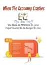 When The Economy Crashes: 52 Tips And Stuff You Have To Maintain In Case Paper Money Is No Longer In Use: Financial Books For Teenagers Cover Image