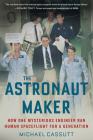The Astronaut Maker: How One Mysterious Engineer Ran Human Spaceflight for a Generation Cover Image