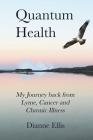 Quantum Health: My Journey back from Lyme, Cancer and Chronic Illness Cover Image