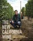 The New California Wine: A Guide to the Producers and Wines Behind a Revolution in Taste Cover Image