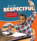How to Be Respectful: A Question and Answer Book about Respect (Character Matters) Cover Image