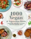 1000 Vegan and Vegetarian Meals: Everyday Recipes to Make Healthy Eating Easy (1000 Meals #2) Cover Image