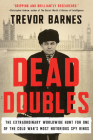 Dead Doubles: The Extraordinary Worldwide Hunt for One of the Cold War's Most Notorious Spy Ring Cover Image