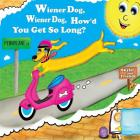 Wiener Dog, Wiener Dog, How'd You Get So Long? Cover Image