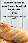 La Bible du livre de recettes sur le pain et les biscuits 3en1 +150 recettes de pain et biscuits maison Cover Image