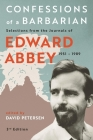 Confessions of a Barbarian: Selections from the Journals of Edward Abbey, 1951 - 1989 Cover Image