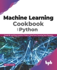 Machine Learning Cookbook with Python: Create ML and Data Analytics Projects Using Some Amazing Open Datasets (English Edition Cover Image