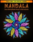 Mandala: Adult Coloring Book Featuring Calming Mandalas designed to relax and calm - Stress Relieving Mandala Designs For Adult Cover Image