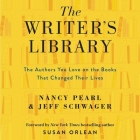 The Writer's Library Lib/E: The Authors You Love on the Books That Changed Their Lives Cover Image