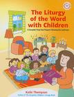 The Liturgy of the Word with Children: A Complete Three-Year Program Following the Lectionary [With CDROM] Cover Image