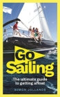 Go Sailing: The Complete Beginner's Guide to Getting Afloat Cover Image