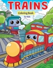 Trains Coloring Book for Kids: Super Fun Coloring Pages of Trains, Locomotives & Railroads! Cover Image