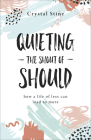 Quieting the Shout of Should: How a Life of Less Can Lead to More Cover Image