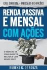 RENDA PASSIVA E MENSAL COM AÇÕES. O segredo de como investir melhor e com menos risco.: Call Coberta - Mercado de Opções Cover Image
