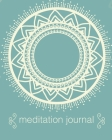 Meditation Journal: Mindfulness Reflection Notebook for Meditation Practice Inspiration Cover Image