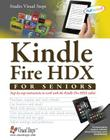 Kindle Fire HDX for Seniors: Step-by-Step Instructions to Work with the Kindle Fire HDX Tablet (Computer Books for Seniors series) Cover Image