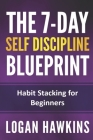 The 7-Day Self Discipline Blueprint: Habit Stacking for Beginners Cover Image