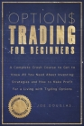 Options Trading For Beginners: A Complete Crash Course To Get To Know All You Need About Investing Strategies And How To Make Profit For A Living Wit Cover Image