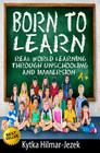 Born to Learn: Real World Learning Through Unschooling and Immersion Cover Image