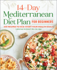 The 14 Day Mediterranean Diet Plan for Beginners: 100 Recipes to Kick-Start Your Health Goals Cover Image