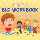 Grade 2 Big Workbook: Addition, Subtraction, Multiplication And Division Cover Image