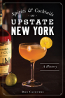 Spirits and Cocktails of Upstate New York: A History (American Palate) Cover Image