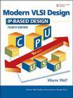 Modern VLSI Design: IP-Based Design (Prentice Hall Modern Semiconductor Design) Cover Image