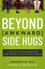 Beyond Awkward Side Hugs: Living as Christian Brothers and Sisters in a Sex-Crazed World Cover Image