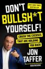 Don't Bullsh*t Yourself!: Crush the Excuses That Are Holding You Back Cover Image