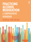 Practicing Alcohol Moderation: A Comprehensive Workbook Cover Image
