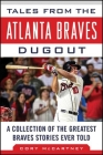 Tales from the Atlanta Braves Dugout: A Collection of the Greatest Braves Stories Ever Told (Tales from the Team) Cover Image