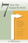 7 Ideas That Changed The World: Discover how the bible builds and transforms civilizations Cover Image