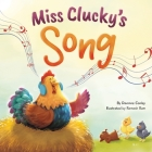 Miss Clucky's Song: A Story About Following Your Dreams for Children Ages 4-8 Cover Image